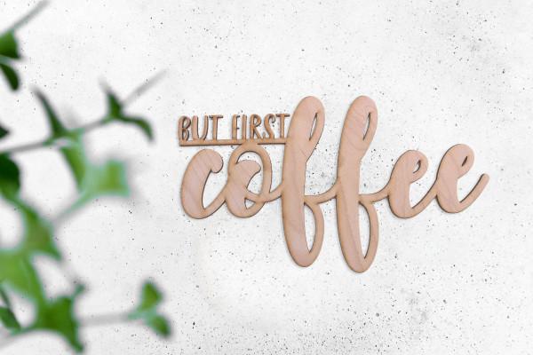 """Schriftzug """"but first coffee"""""""